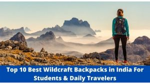Top 10 Best Wildcraft Backpacks in India For Students & Daily Travelers (Best Wildcraft Bags Online Buy)