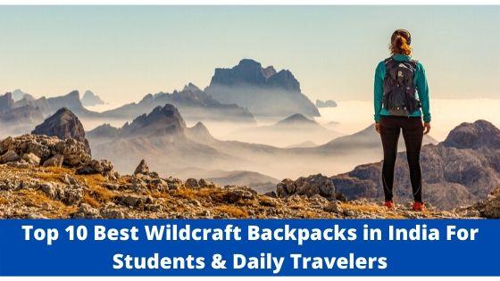 Top 10 Best Wildcraft Backpacks in India For Students & Daily Travelers (Best Wildcraft Bags Online Buy)