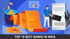 Top 10 Best Banks in India & Top Largest Public Sector Banks & Priavte Sector Banks in India
