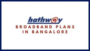 Hathway Broadband Plans in Bangalore_ Hathway Internet Tariff Plans, Monthly Packs List, Hathway Internet Net Plans & Packages in Bangalore