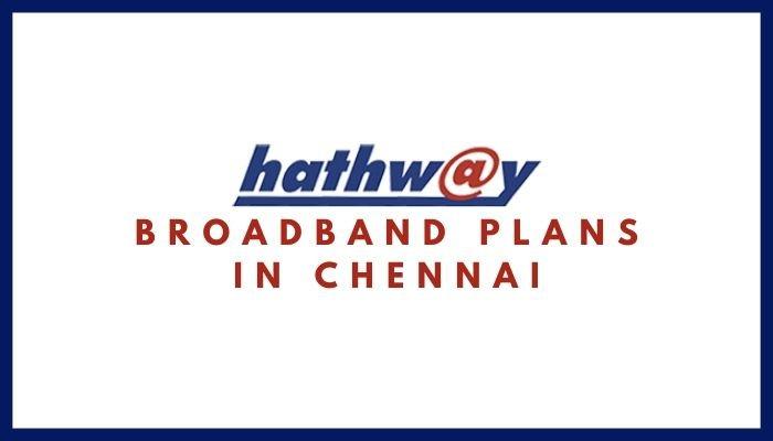 Hathway Broadband Plans in Chennai_ Hathway Internet Tariff Plans, Monthly Packs List, Hathway Internet Net Plans & Packages in Chennai (Tamil Nadu)