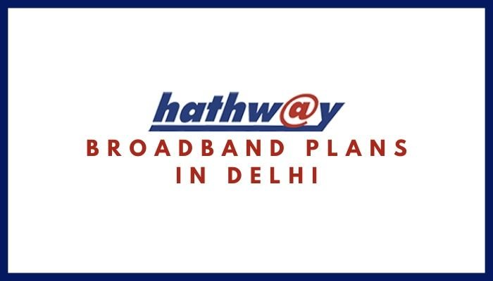Hathway Broadband Plans in Delhi_ Hathway Internet Tariff Plans, Monthly Packs List, Hathway Internet Net Plans & Packages in Delhi