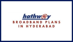 Hathway Broadband Plans in Hyderabad_ Hathway Internet Tariff Plans, Monthly Packs List, Hathway Internet Net Plans & Packages in Hyderabad (Telangana)