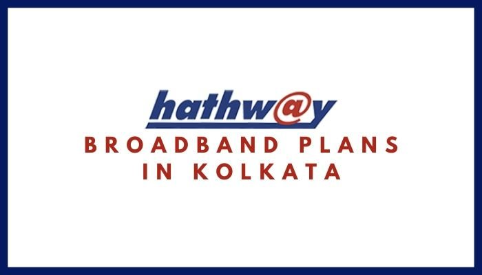 Hathway Broadband Plans in Kolkata_ Hathway Internet Tariff Plans, Monthly Packs List, Hathway Internet Net Plans & Packages in Kolkata (West Bengal)