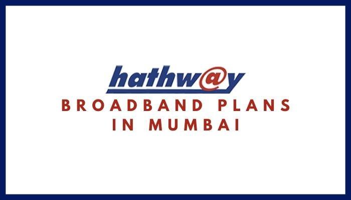 Hathway Broadband Plans in Mumbai_ Hathway Internet Tariff Plans, Monthly Packs List, Hathway Internet Net Plans & Packages in Mumbai (Maharashtra)