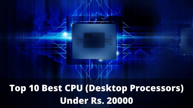 Photo of 10 Best CPU Under ₹20000 in India (2020)